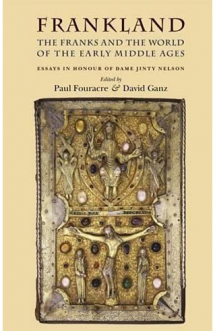 Frankland The Franks and The World of the Early Middle Ages Front Cover